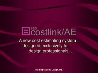 A new cost estimating system designed exclusively for            	design professionals. . .