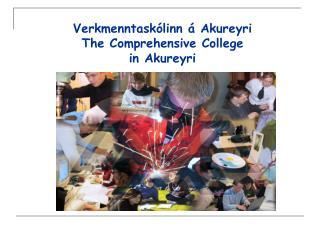 Verkmenntaskólinn á Akureyri The Comprehensive College  in Akureyri