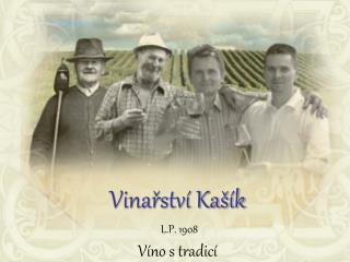 Vinařství Kašík L.P. 1908 Víno s tradicí