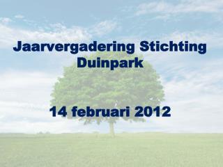 Jaarvergadering Stichting Duinpark 14 februari 2012