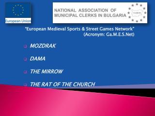 """European Medieval Sports & Street Games Network"" (Acronym:  Ga.M.E.S.Net ) MOZDRAK DAMA"