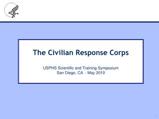 The Civilian Response Corps USPHS Scientific and Training Symposium  San Diego, CA  - May 2010