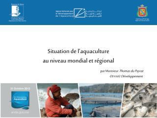 Situation de  l'aquaculture au  niveau mondial et  régional