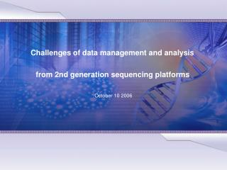 Challenges of data management and analysis  from 2nd generation sequencing platforms