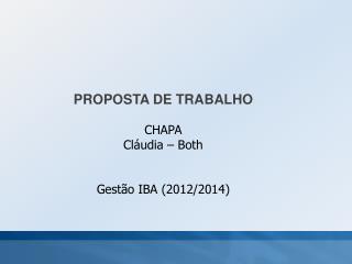 PROPOSTA DE TRABALHO CHAPA  Cl�udia � Both Gest�o IBA (2012/2014)