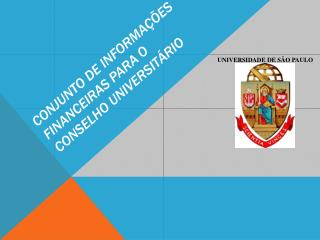 CONJUNTO DE INFORMAÇÕES FINANCEIRAS PARA O CONSELHO UNIVERSITÁRIO