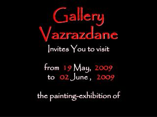 Gallery Vazrazdane I nvites You to visit  f rom 19  May,   2009    to    02 June  ,  200 9