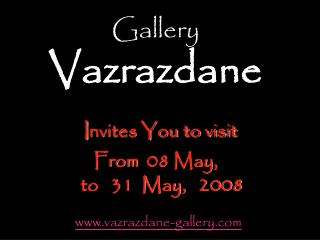 Gallery Vazrazdane I nvites You to visit  From   08 May,     to   31  May ,  200 8