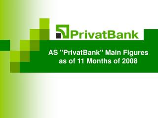 "AS ""PrivatBank"" Main Figures as of 11 Months of  2008"