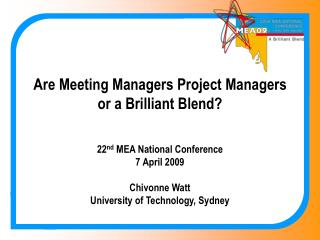 Are Meeting Managers Project Managers or a Brilliant Blend? 22 nd  MEA National Conference