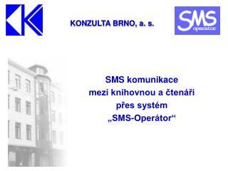 """SMS komunikace  mezi knihovnou a čtenáři  přes systém  """"SMS-Operátor"""""""
