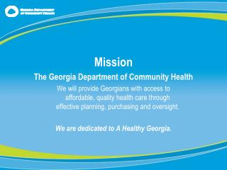 Mission The Georgia Department of Community Health