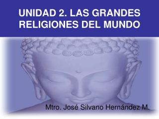 UNIDAD 2. LAS GRANDES RELIGIONES DEL MUNDO