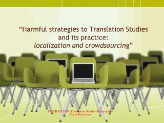 """Harmful strategies to Translation Studies and its practice:  localization and crowdsourcing """