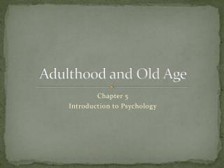 Adulthood and Old Age