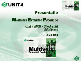 Presentatie M ultivers E xtended P roductie Unit 4 MKB  - Sliedrecht Ed Mijnans 4 juli  2002