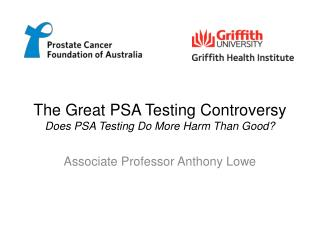 The Great PSA Testing Controversy Does PSA Testing Do More Harm Than Good?