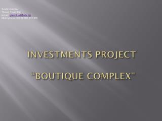 "INVESTMENTS PROJECT  ""BOUTIQUE COMPLEX"""