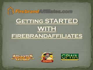 Getting STARTED WITH FIREBRANDAFFILIATES