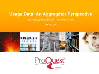 Usage Data: An Aggregator Perspective NISO Usage Data Forum –  November 1, 2007 John Law