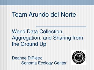 Team Arundo del Norte Weed Data Collection, Aggregation, and Sharing from the Ground Up