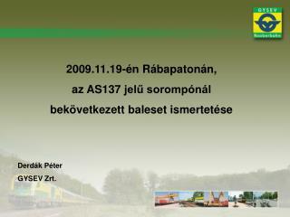 2009.11.19-én Rábapatonán, az AS137 jelű sorompónál  bekövetkezett baleset ismertetése