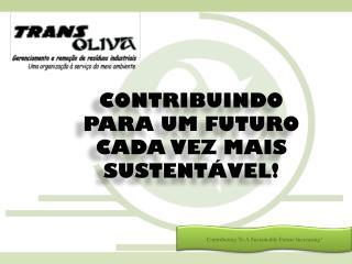 CONTRIBUINDO PARA UM FUTURO CADA VEZ MAIS SUSTENTÁVEL!