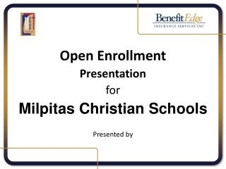 Open Enrollment Presentation for  Milpitas Christian Schools Presented by