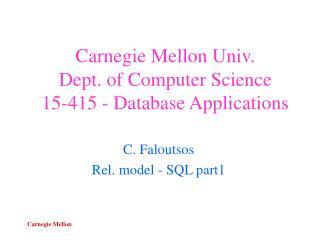 Carnegie Mellon Univ. Dept. of Computer Science 15-415 - Database Applications