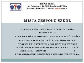 ZESPÓŁ SZKÓŁ ul. Parkowa 4  26-902 Grabów nad Pilicą  tel./fax: 486627027  e-mail  spgrab @op.pl