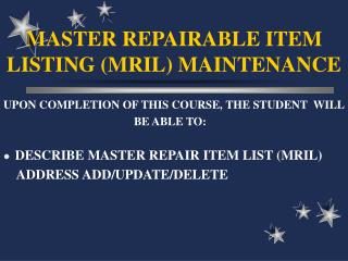 MASTER REPAIRABLE ITEM LISTING MRIL MAINTENANCE
