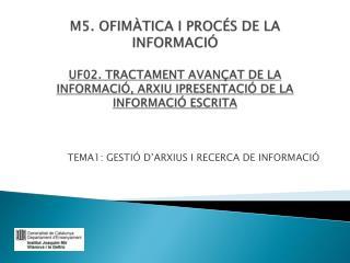 TEMA1:  GESTIÓ  D' ARXIUS  I  RECERCA  DE  INFORMACIÓ
