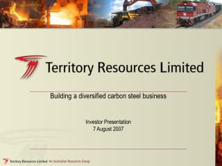 Building a diversified carbon steel business  Investor Presentation  7 August 2007