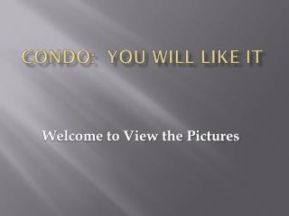 Condo:  You will Like it