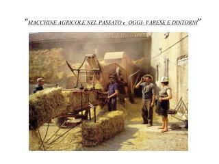 """"""" MACCHINE AGRICOLE NEL PASSATO e  OGGI- VARESE E DINTORNI """""""