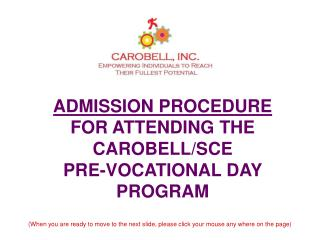 ADMISSION PROCEDURE FOR ATTENDING THE CAROBELL/SCE  PRE-VOCATIONAL DAY PROGRAM