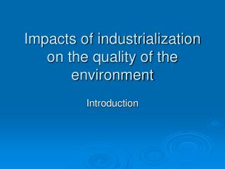 Impacts of industrialization on the quality of the environment