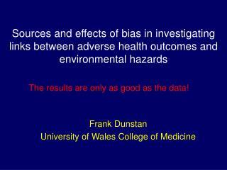 Frank Dunstan University of Wales College of Medicine