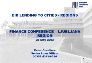 EIB LENDING TO CITIES - REGIONS FINANCE CONFERENCE – LJUBLJANA REGION 28 May 2003 Peter Coveliers