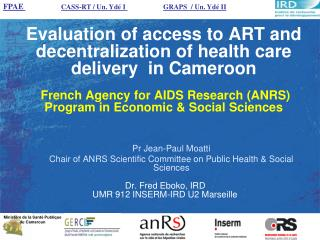 Pr Jean-Paul Moatti Chair of ANRS Scientific Committee on Public Health & Social Sciences