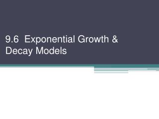 9.6  Exponential Growth & Decay Models