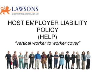 "HOST EMPLOYER LIABILITY POLICY  (HELP) ""vertical worker to worker cover"""