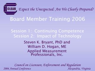 Board Member Training 2006 Session 1:  Continuing Competence Session 2:  Impact of Technology