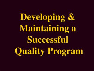 Developing & Maintaining a Successful  Quality Program