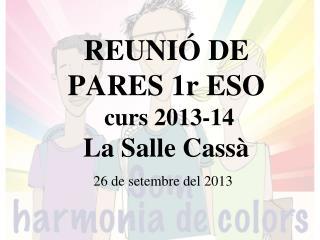 REUNIÓ DE PARES 1r ESO  curs 2013-14  La Salle Cassà