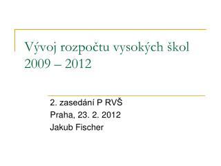 Vývoj rozpočtu vysokých škol 2009 – 2012