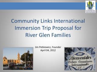 Community Links International Immersion Trip Proposal for River Glen Families