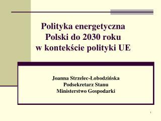 Polityka energetyczna  Polski do 2030 roku  w kontekście polityki UE