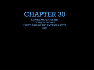 Chapter 30  Before and after the Conquistadors Native Arts of the Americas after 1300