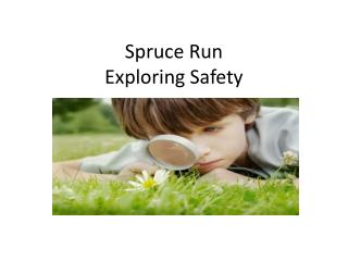 Spruce Run Exploring Safety